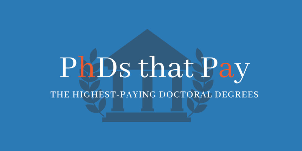 Ph D 's That Pay: The Highest-Paying Doctoral Degrees in